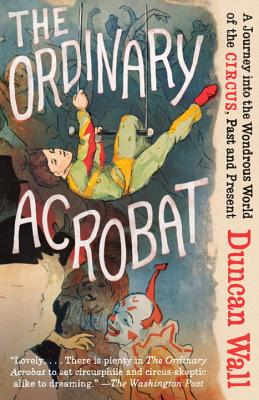 The Ordinary Acrobat By Wall, Duncan