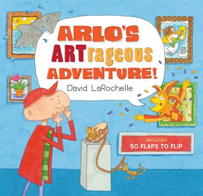 Arlo's ARTrageous Adventure! By Larochelle, David