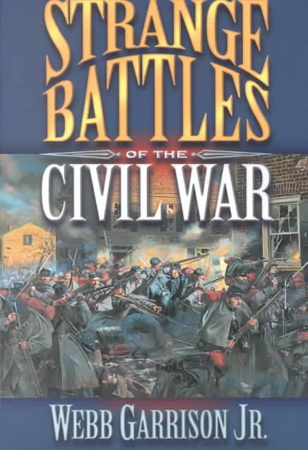 Strange Battles of the Civil War By Garrison, Webb B.